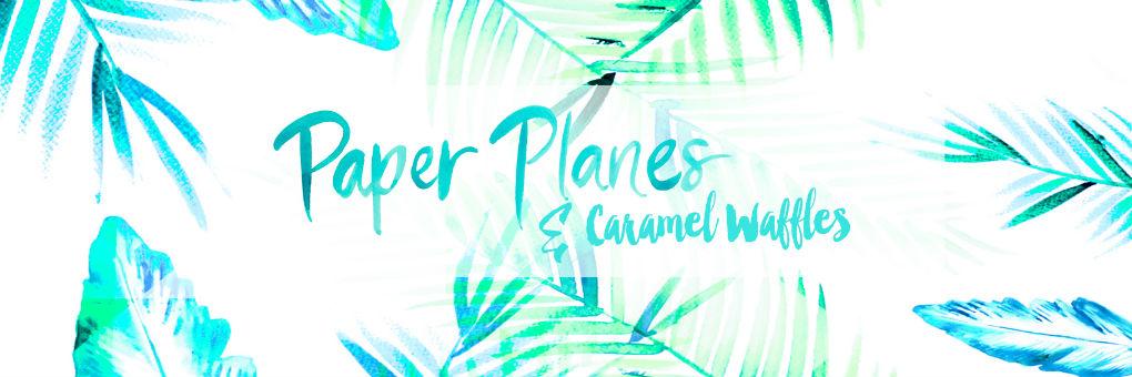 Paper Planes & Caramel Waffles