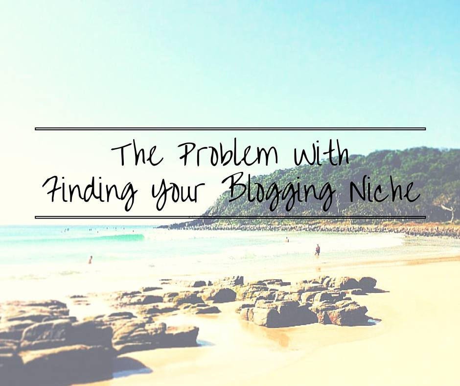 The Problem With Finding Your Blogging Niche