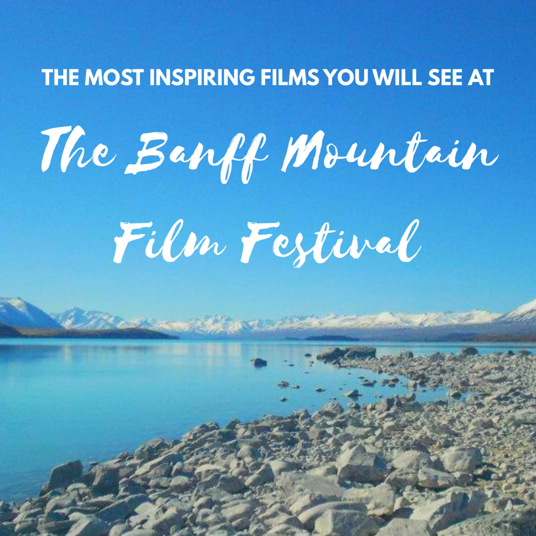 The Most Inspirational Films You Will See At The Banff Mountain Film Festival