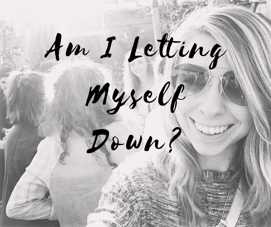 Am I letting myself down?